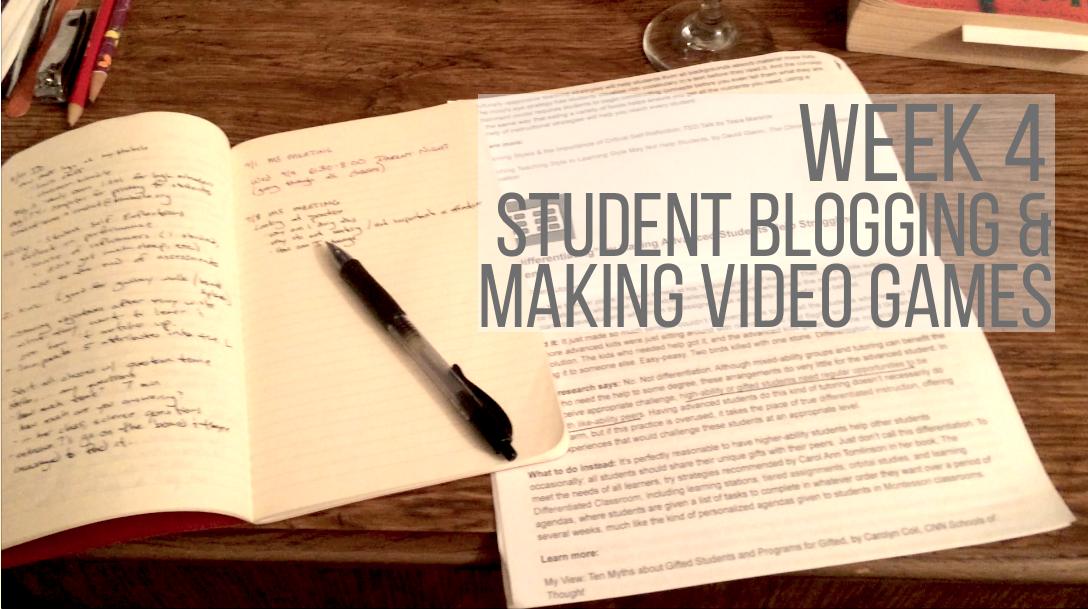 Week 4 – Student Blogging & Creating Video Games