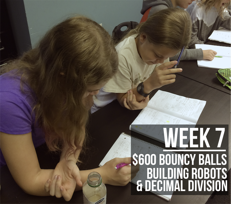 Week 7 – $600 Bouncy Balls, Building Robots, and Decimal Division