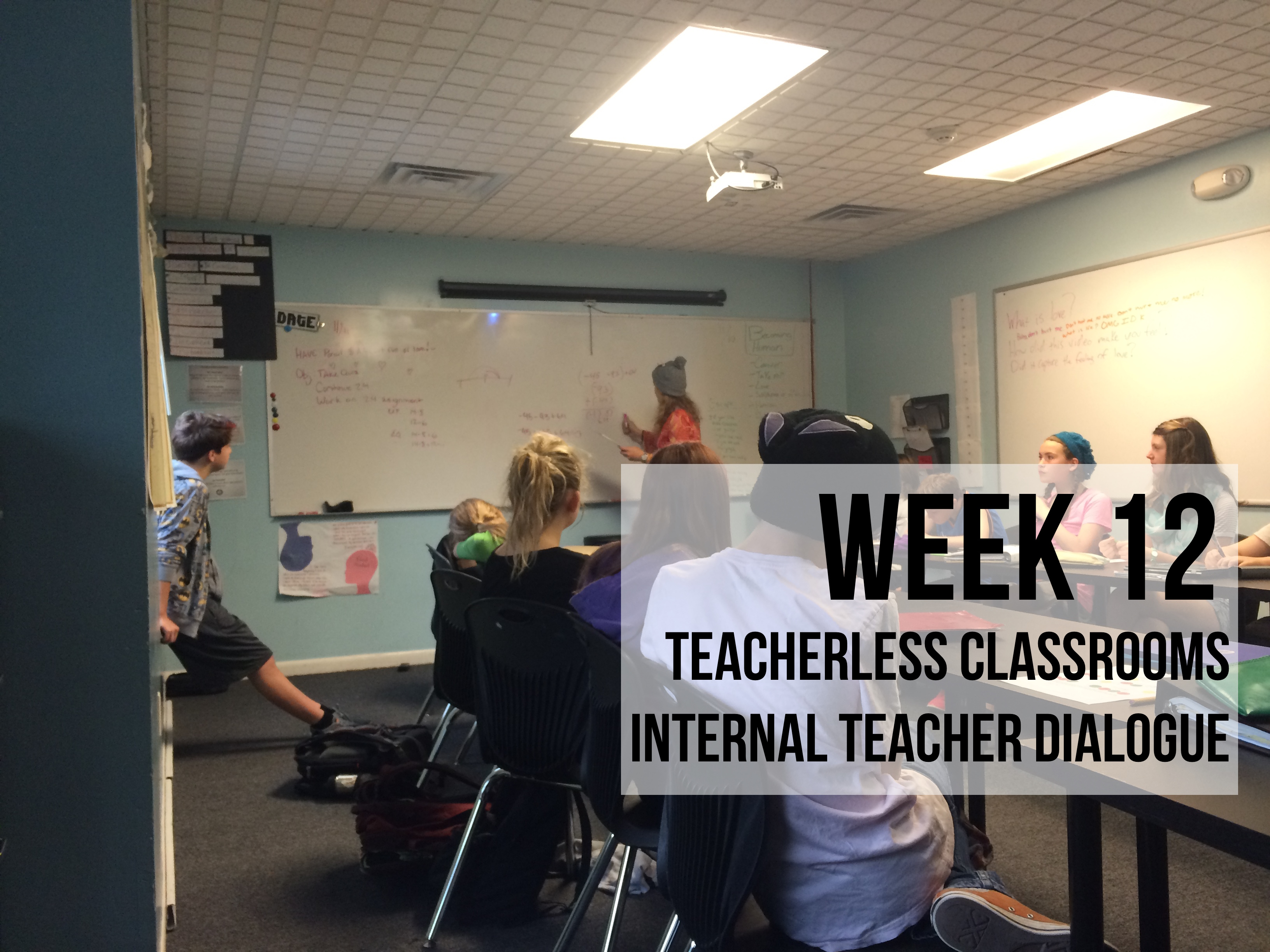 Week 12 – Teacherless Classrooms & Internal Teacher Dialogue