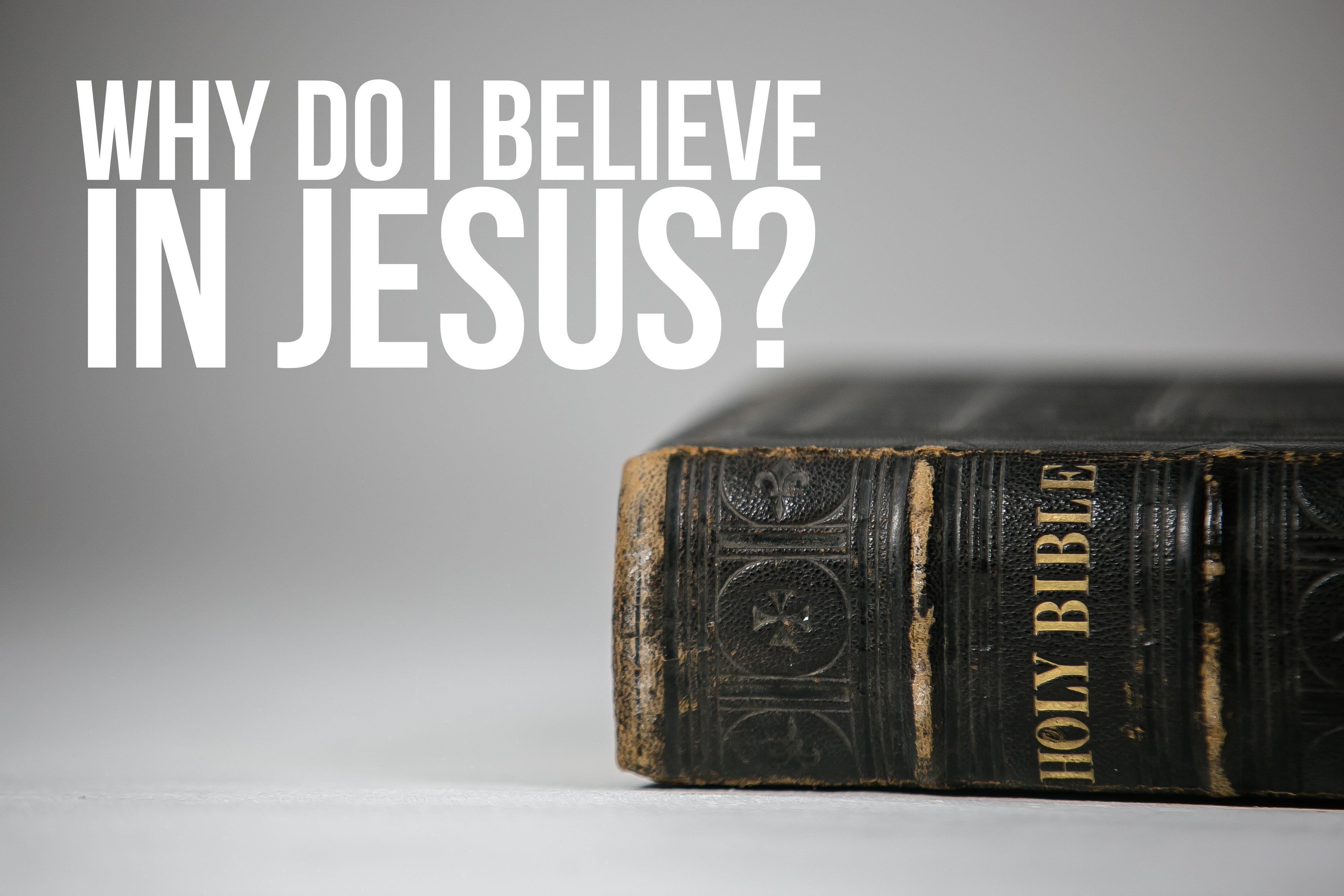 Why Do I Believe In Jesus?