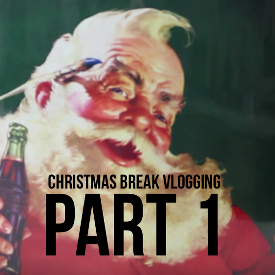 Christmas Break Vlogging – Part 1