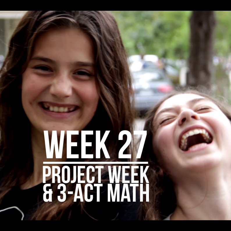 Week 27 – Project Week Presentations & 3 Act Math