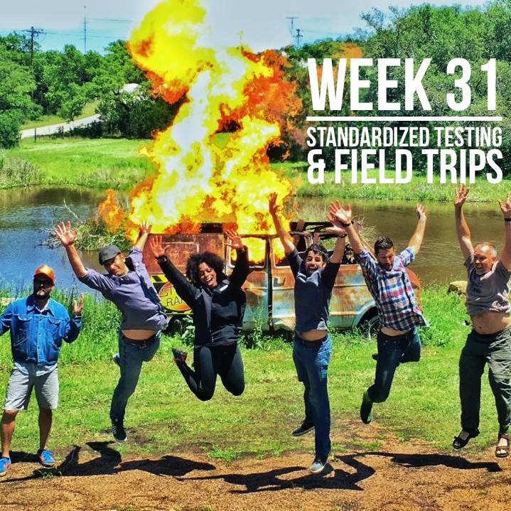 Week 31 – Testing & Field Trips