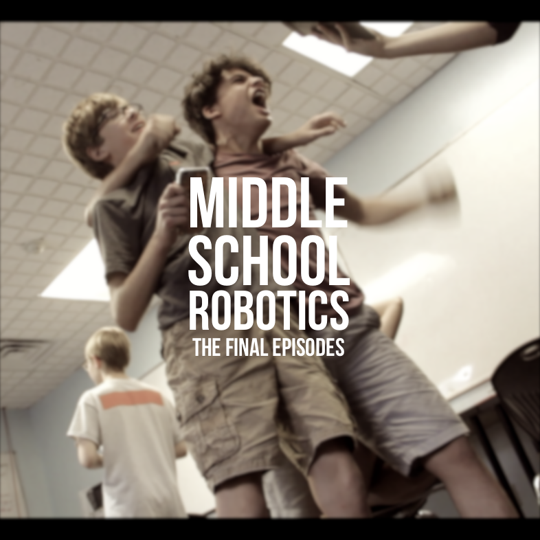 The Final Episodes of Middle School Robotics