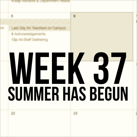 Week 37 – Summer Has Begun