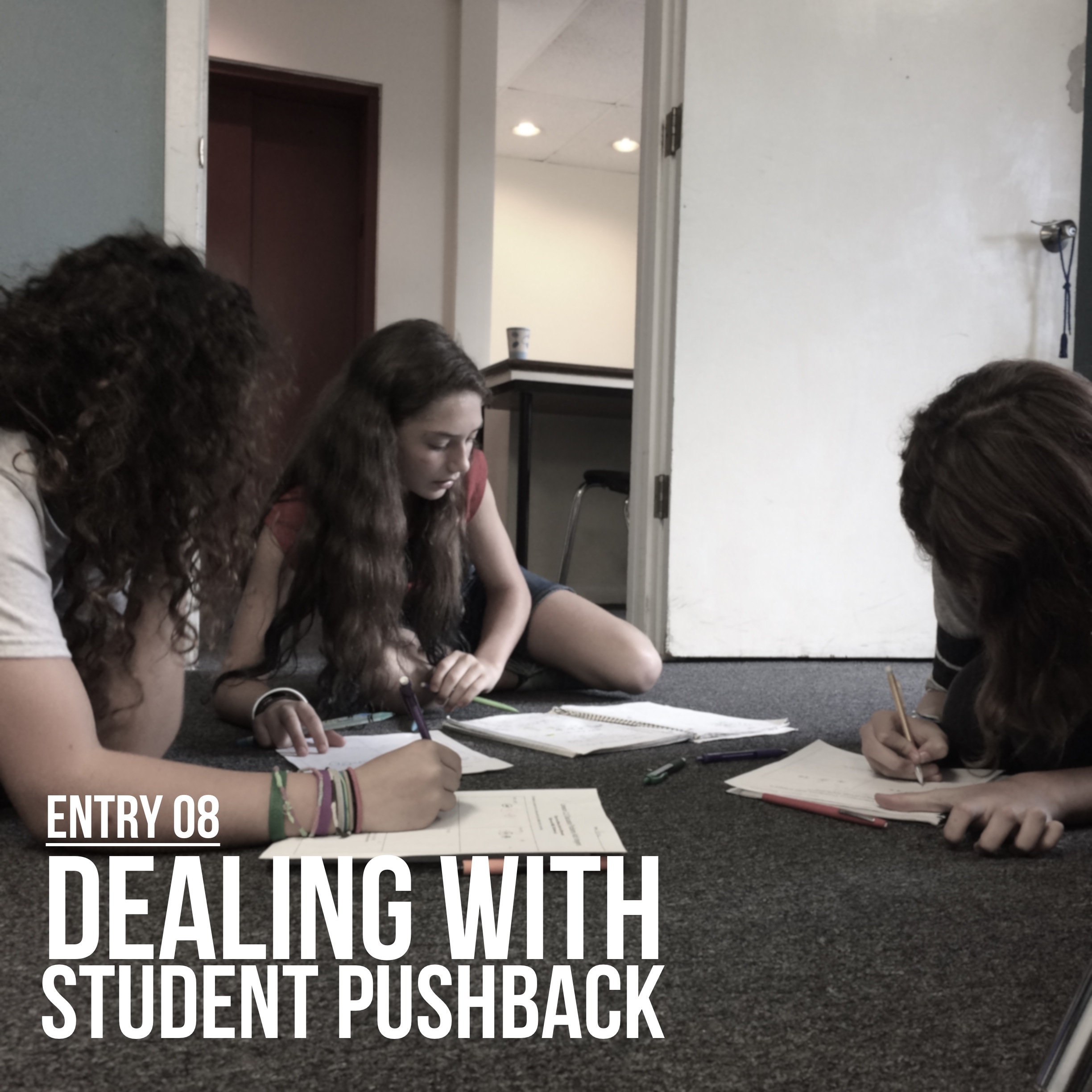 Entry 08 – Dealing With Student Pushback