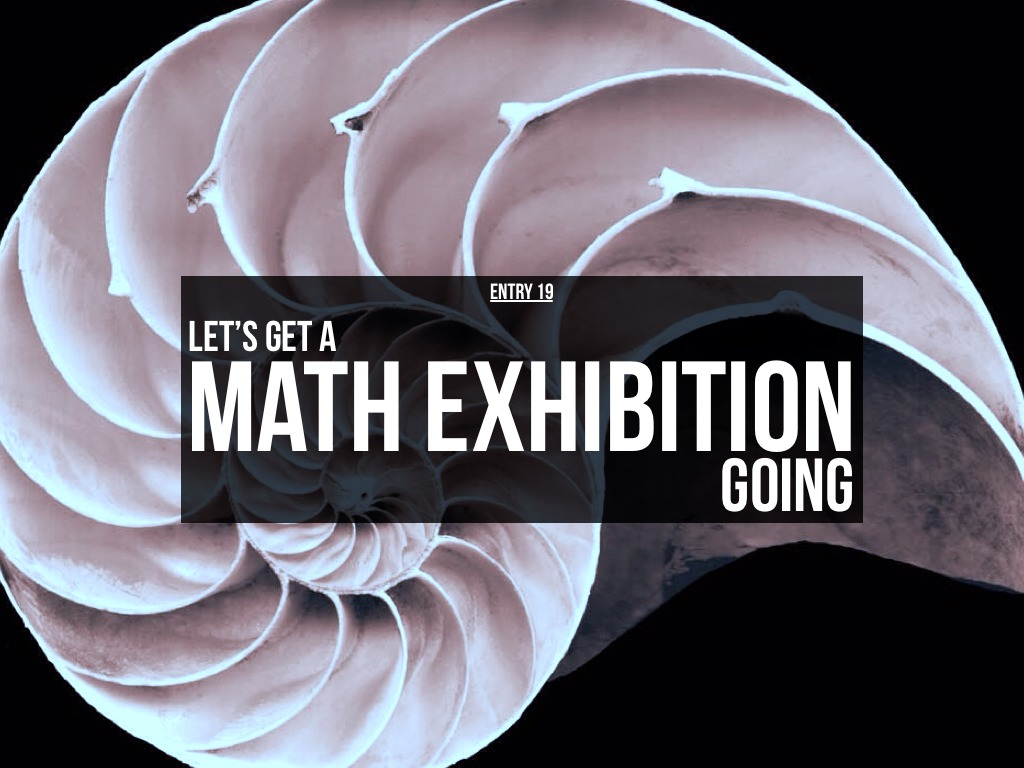 Entry 19 – Let's Get A Math Exhibition Going