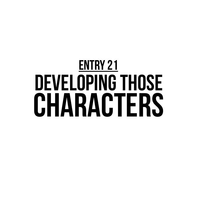 Entry 21 – Developing Those Characters