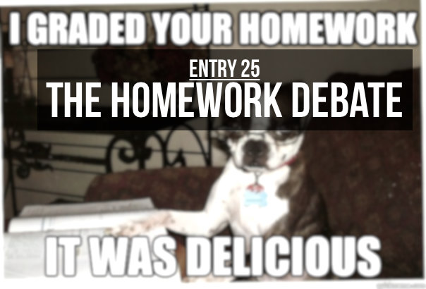 Entry 25 – The Homework Debate