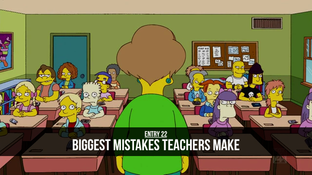 Entry 22 – Six of the Biggest Mistakes Teachers Make