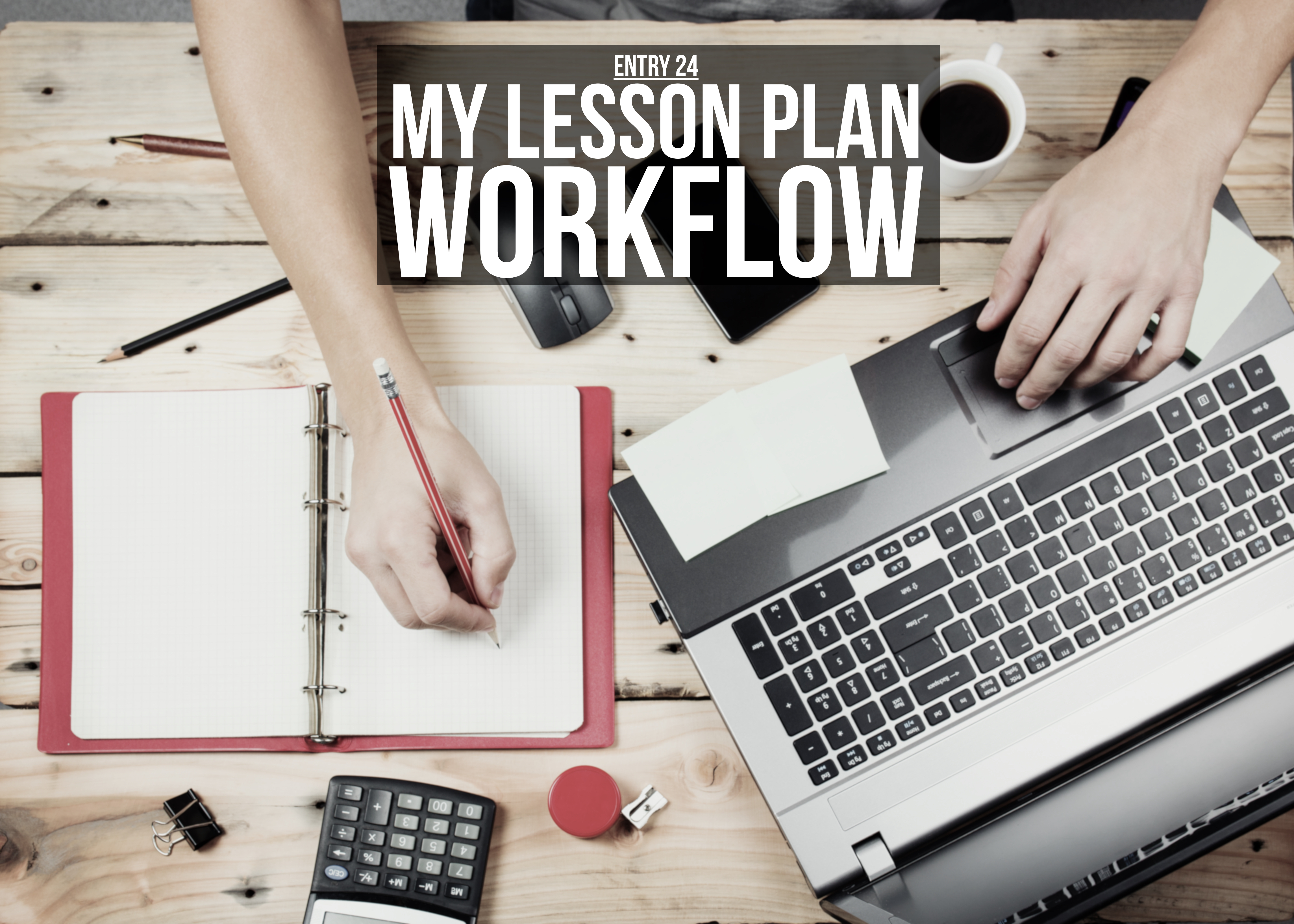 Entry 24 – My Lesson Plan Workflow